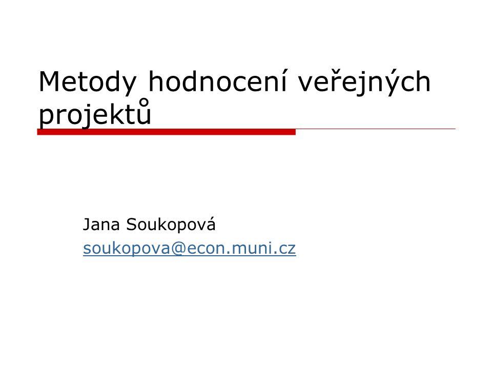 Metody hodnocení veřejných projektů Jana Soukopová soukopova@econ.muni.cz