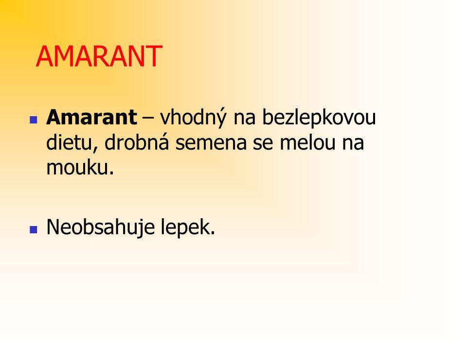 AMARANT Amarant – vhodný na bezlepkovou dietu, drobná semena se melou na mouku. Neobsahuje lepek.