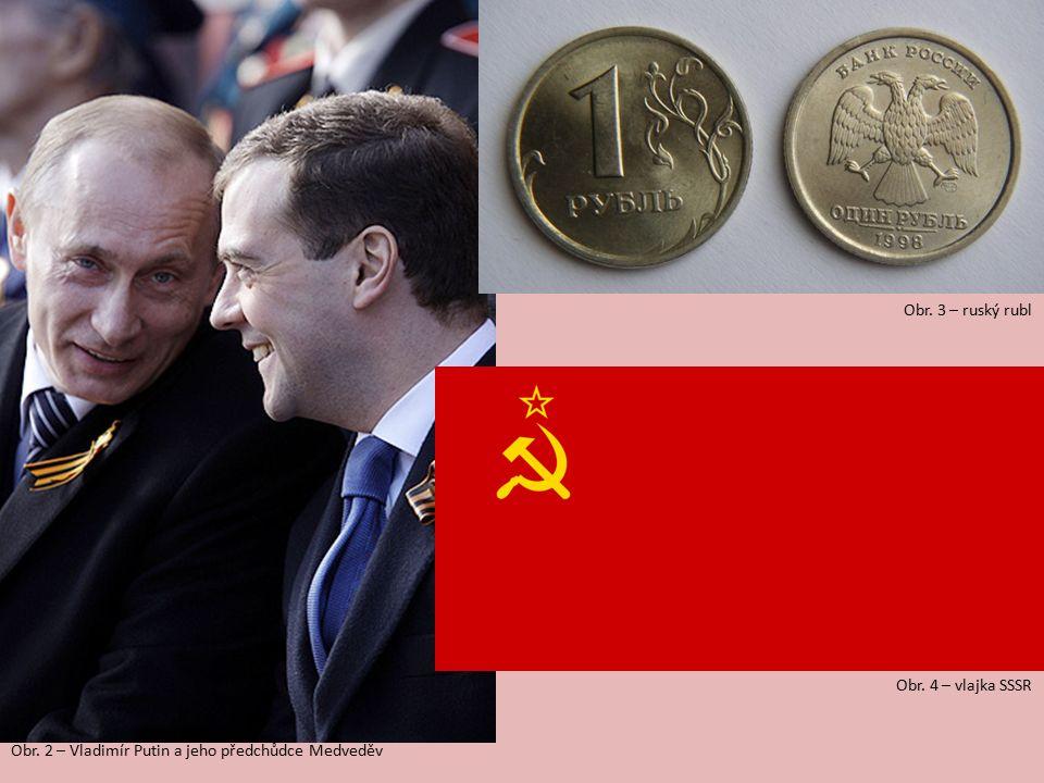 Obr. 2 – Vladimír Putin a jeho předchůdce Medveděv Obr. 3 – ruský rubl Obr. 4 – vlajka SSSR