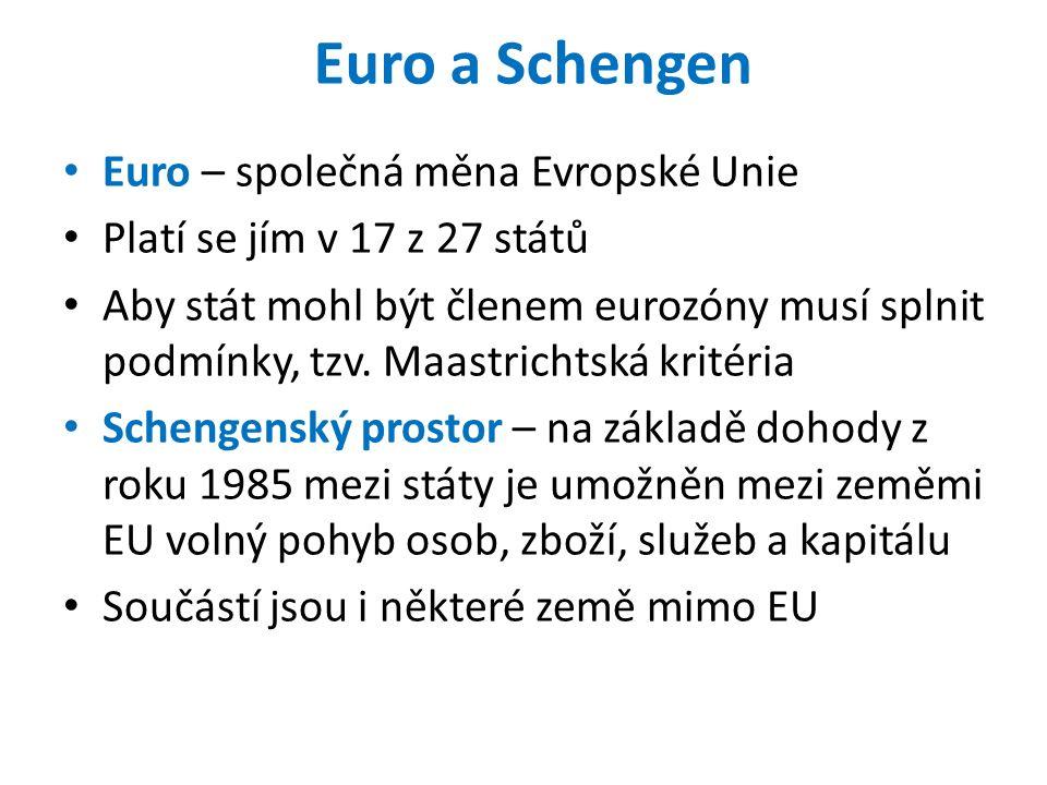 Euro a Schengen Euro – společná měna Evropské Unie Platí se jím v 17 z 27 států Aby stát mohl být členem eurozóny musí splnit podmínky, tzv.