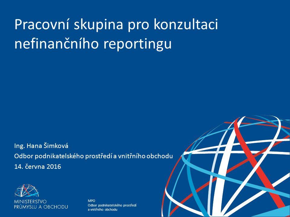 MPO Odbor podnikatelského prostředí a vnitřního obchodu Pracovní skupina pro konzultaci nefinančního reportingu Ustavena zástupci MPO ve spolupráci s MF, které má na starosti transpozici směrnice 2014/95/EU — tzv.