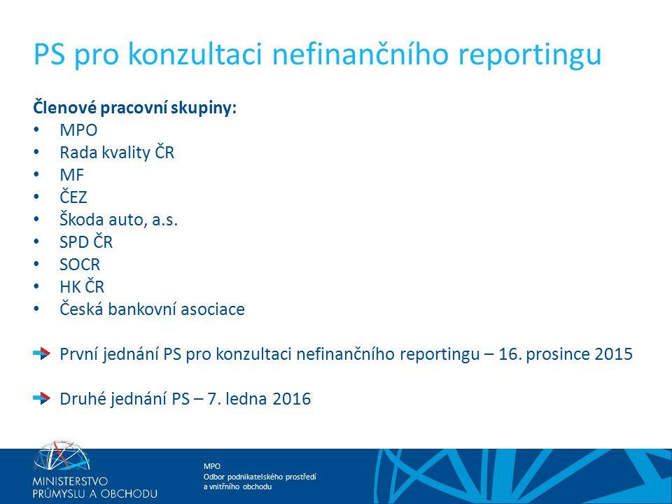 MPO Odbor podnikatelského prostředí a vnitřního obchodu PS pro konzultaci nefinančního reportingu Členové pracovní skupiny: MPO Rada kvality ČR MF ČEZ Škoda auto, a.s.
