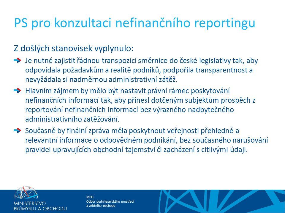 MPO Odbor podnikatelského prostředí a vnitřního obchodu PS pro konzultaci nefinančního reportingu Z došlých stanovisek vyplynulo: Je nutné zajistit řádnou transpozici směrnice do české legislativy tak, aby odpovídala požadavkům a realitě podniků, podpořila transparentnost a nevyžádala si nadměrnou administrativní zátěž.