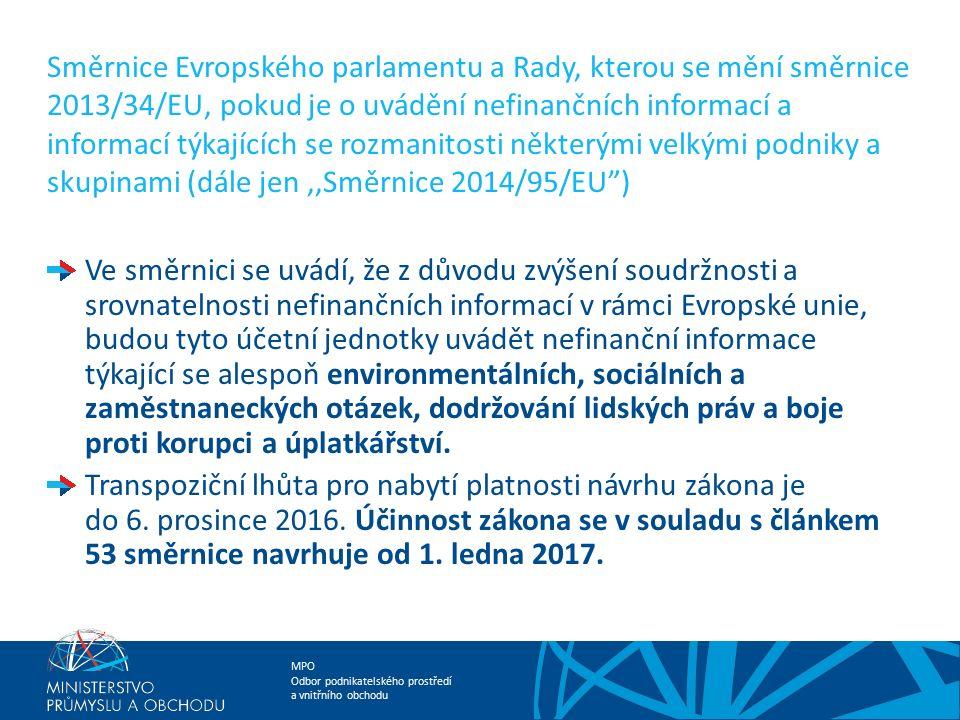 MPO Odbor podnikatelského prostředí a vnitřního obchodu Směrnice Evropského parlamentu a Rady, kterou se mění směrnice 2013/34/EU, pokud je o uvádění nefinančních informací a informací týkajících se rozmanitosti některými velkými podniky a skupinami (dále jen,,Směrnice 2014/95/EU ) novela zákona o účetnictví – dne 11.