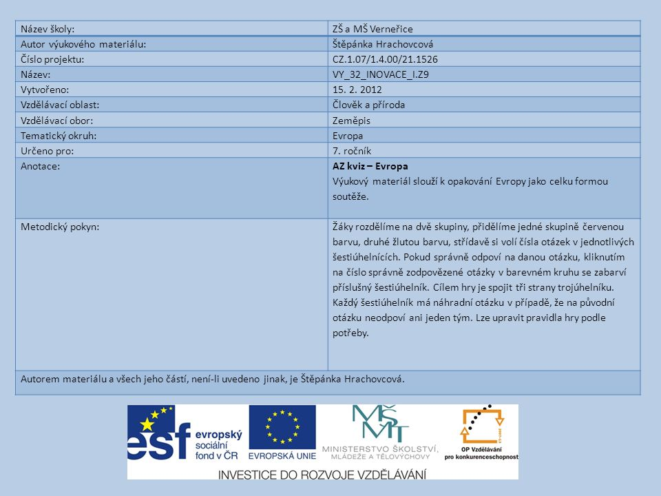 Název školy:ZŠ a MŠ Verneřice Autor výukového materiálu:Štěpánka Hrachovcová Číslo projektu:CZ.1.07/1.4.00/21.1526 Název:VY_32_INOVACE_I.Z9 Vytvořeno:15.