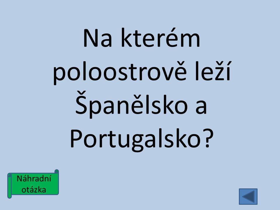 Náhradní otázka Na kterém poloostrově leží Španělsko a Portugalsko