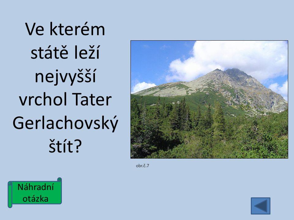 Náhradní otázka Ve kterém státě leží nejvyšší vrchol Tater Gerlachovský štít obr.č.7