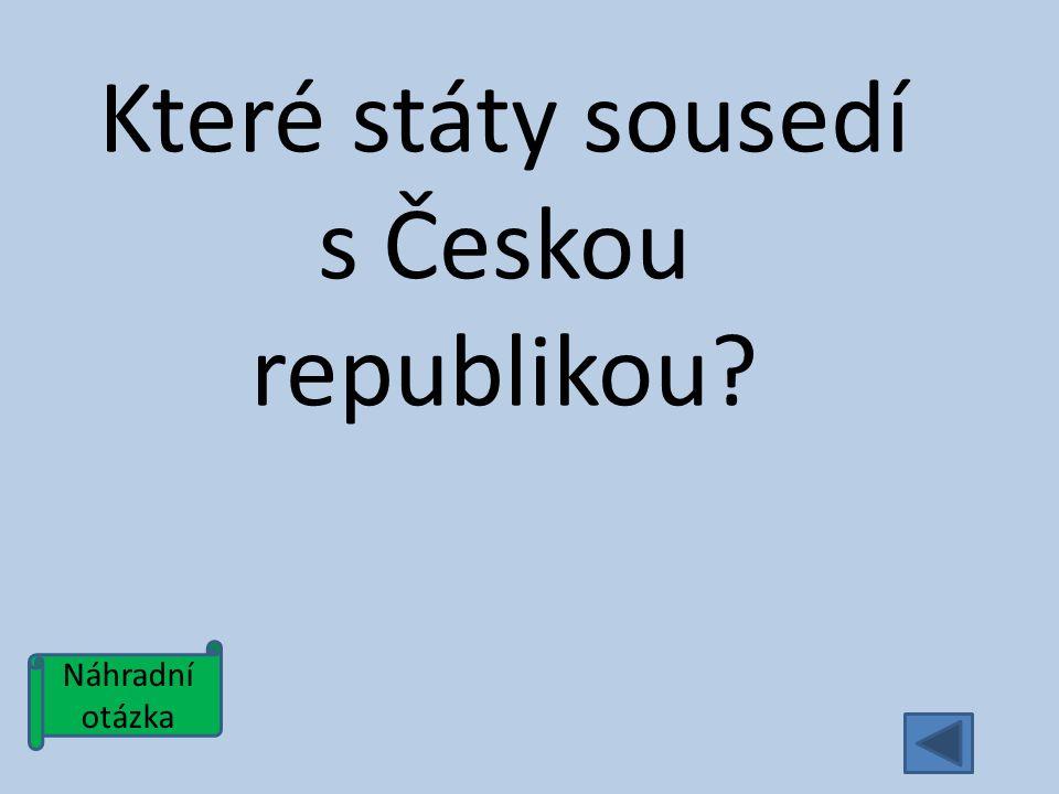 Náhradní otázka Které státy sousedí s Českou republikou