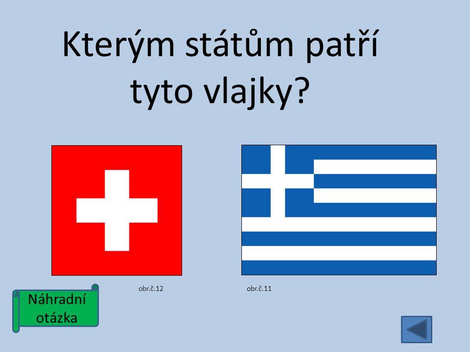 Náhradní otázka Kterým státům patří tyto vlajky obr.č.11obr.č.12