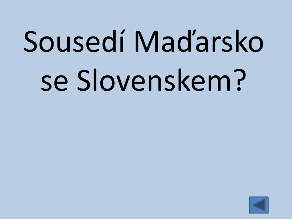 Sousedí Maďarsko se Slovenskem