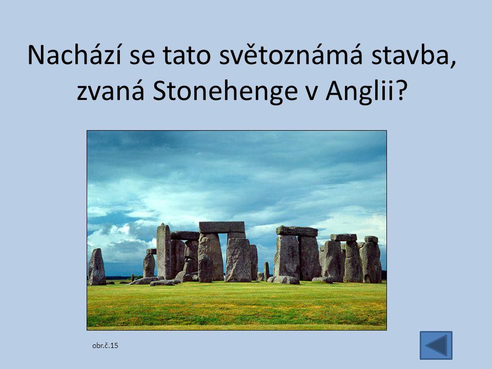 Nachází se tato světoznámá stavba, zvaná Stonehenge v Anglii obr.č.15