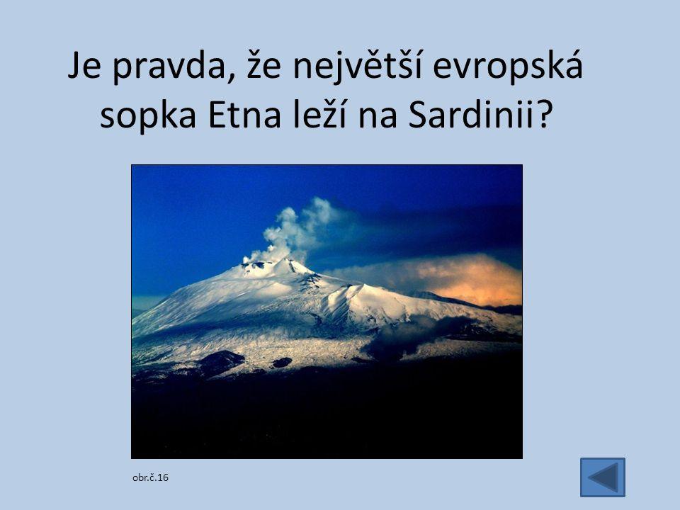 Je pravda, že největší evropská sopka Etna leží na Sardinii obr.č.16