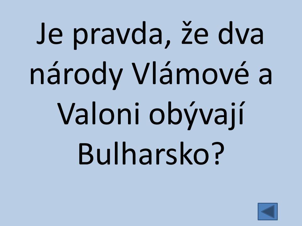 Je pravda, že dva národy Vlámové a Valoni obývají Bulharsko