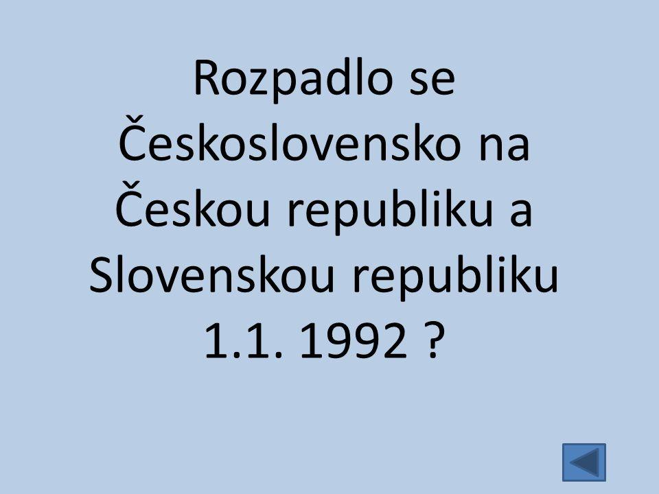 Rozpadlo se Československo na Českou republiku a Slovenskou republiku 1.1. 1992