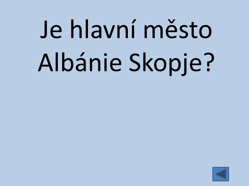 Je hlavní město Albánie Skopje