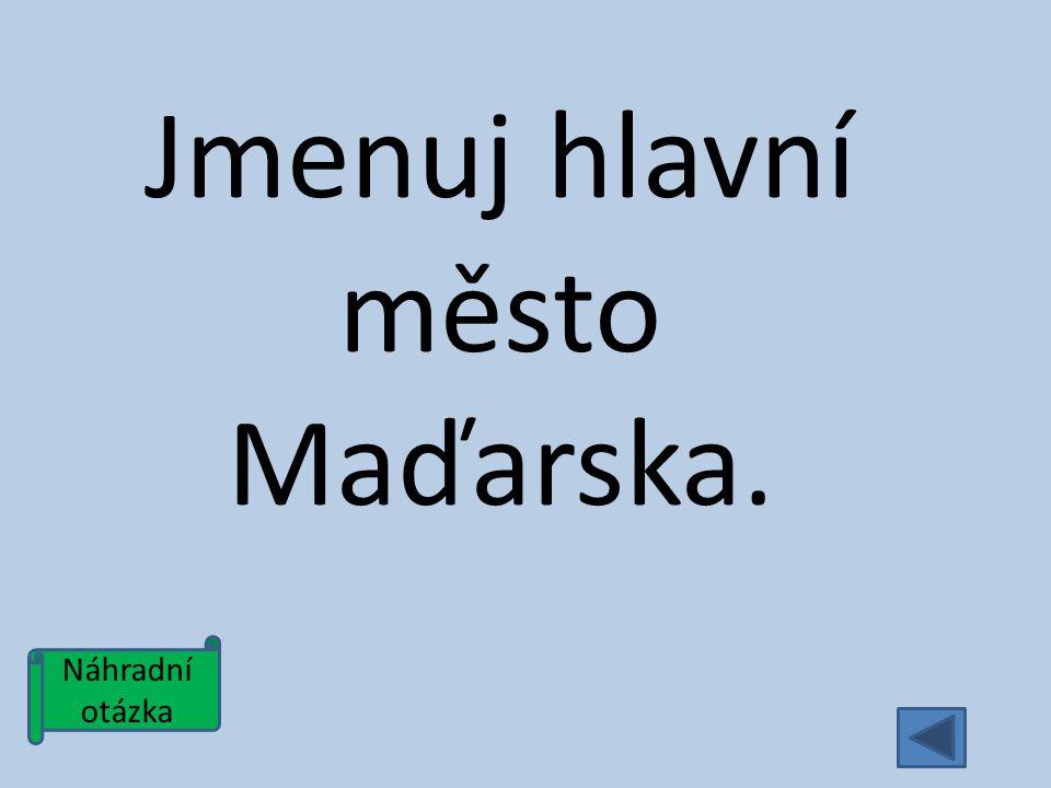 Náhradní otázka Jmenuj hlavní město Maďarska.