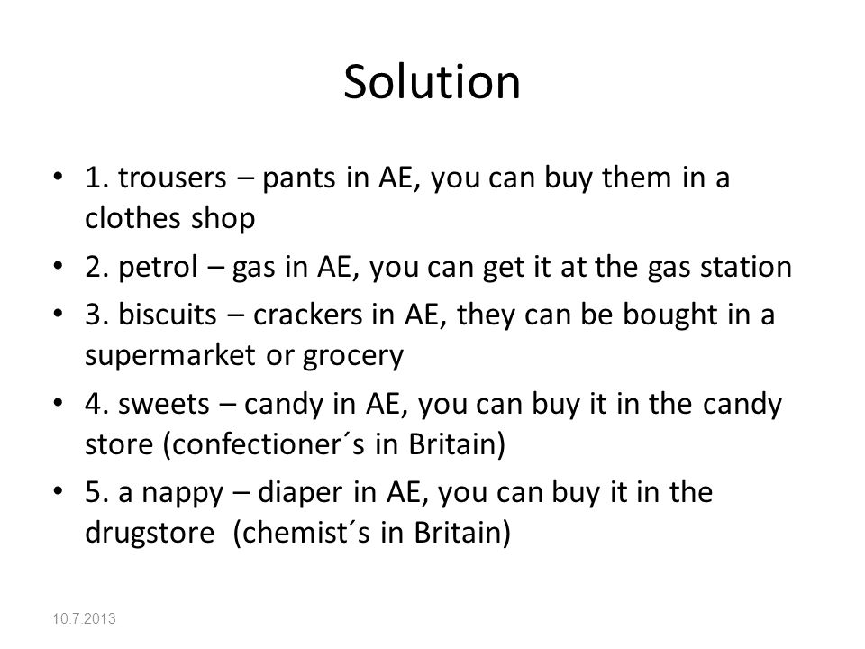 Solution 1. trousers – pants in AE, you can buy them in a clothes shop 2.