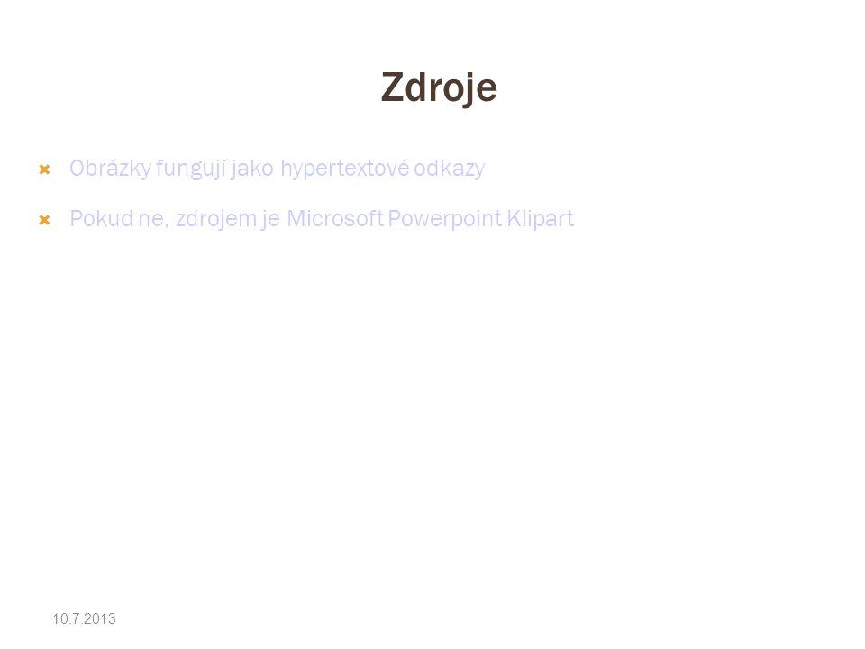Zdroje 10.7.2013  Obrázky fungují jako hypertextové odkazy  Pokud ne, zdrojem je Microsoft Powerpoint Klipart