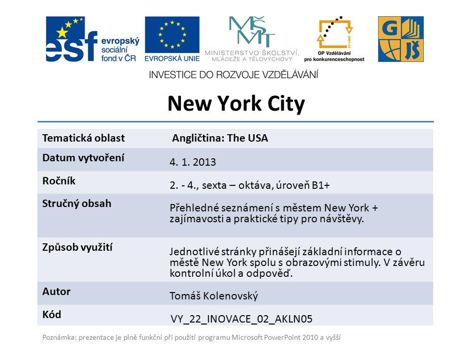 New York City Gymnázium a Jazyková škola s právem státní jazykové zkoušky Zlín Tematická oblast Angličtina: The USA Datum vytvoření 4.
