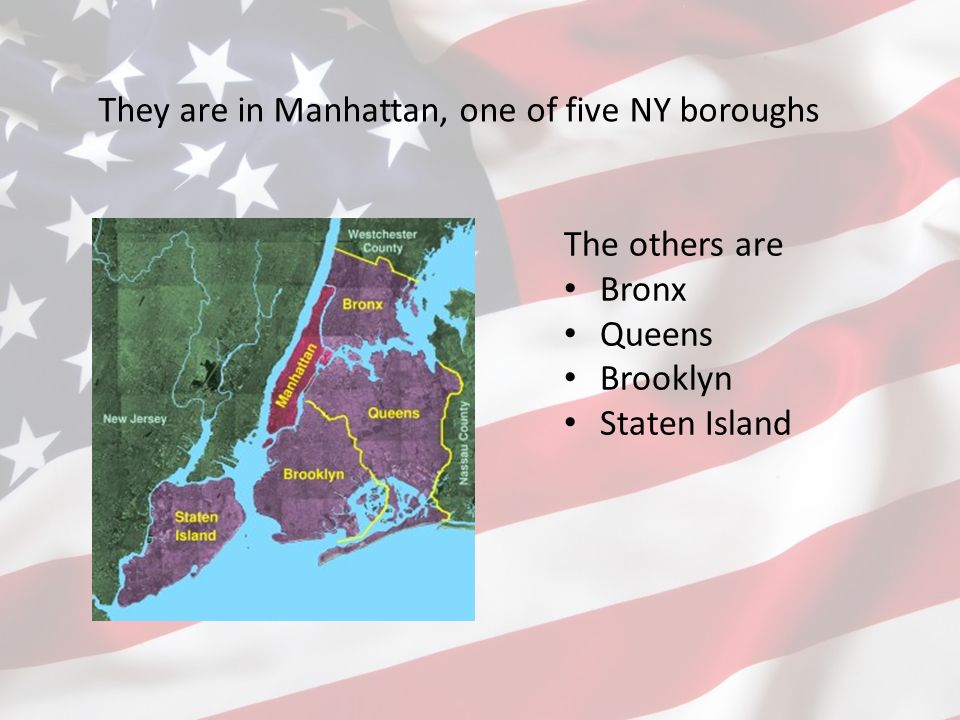 They are in Manhattan, one of five NY boroughs The others are Bronx Queens Brooklyn Staten Island