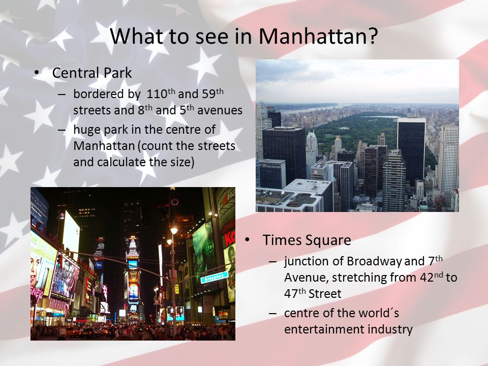 What to see in Manhattan? Central Park – bordered by 110 th and 59 th streets and 8 th and 5 th avenues – huge park in the centre of Manhattan (count