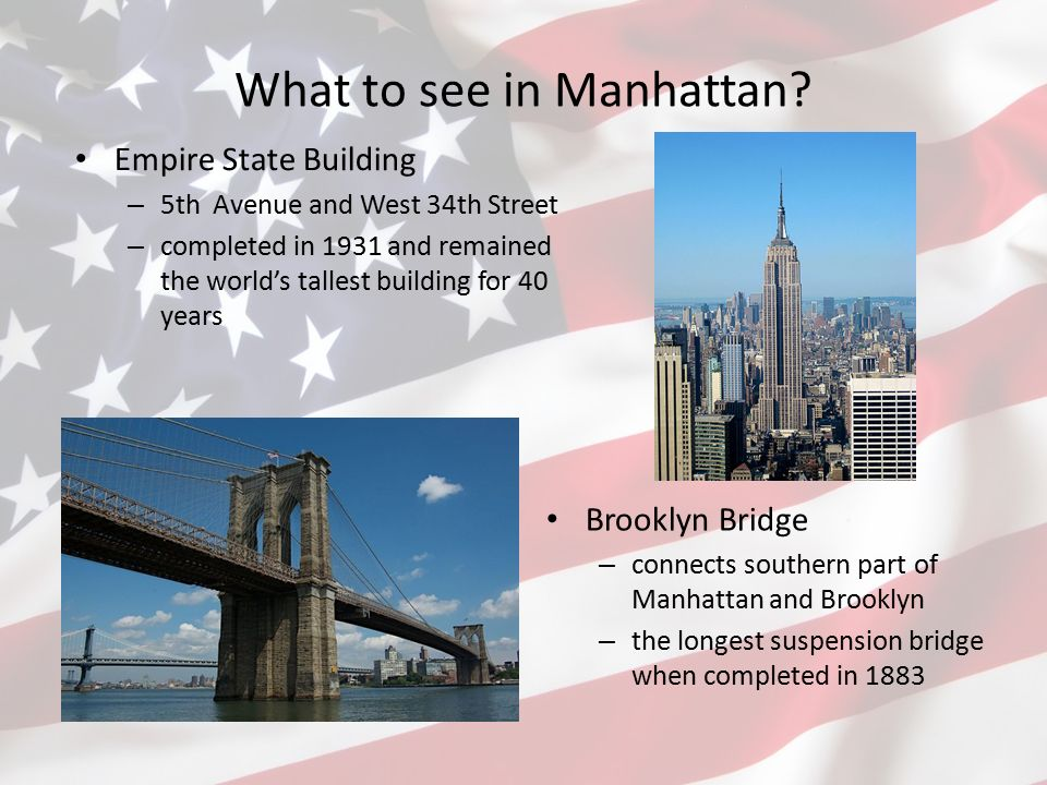 What to see in Manhattan? Brooklyn Bridge – connects southern part of Manhattan and Brooklyn – the longest suspension bridge when completed in 1883 Em