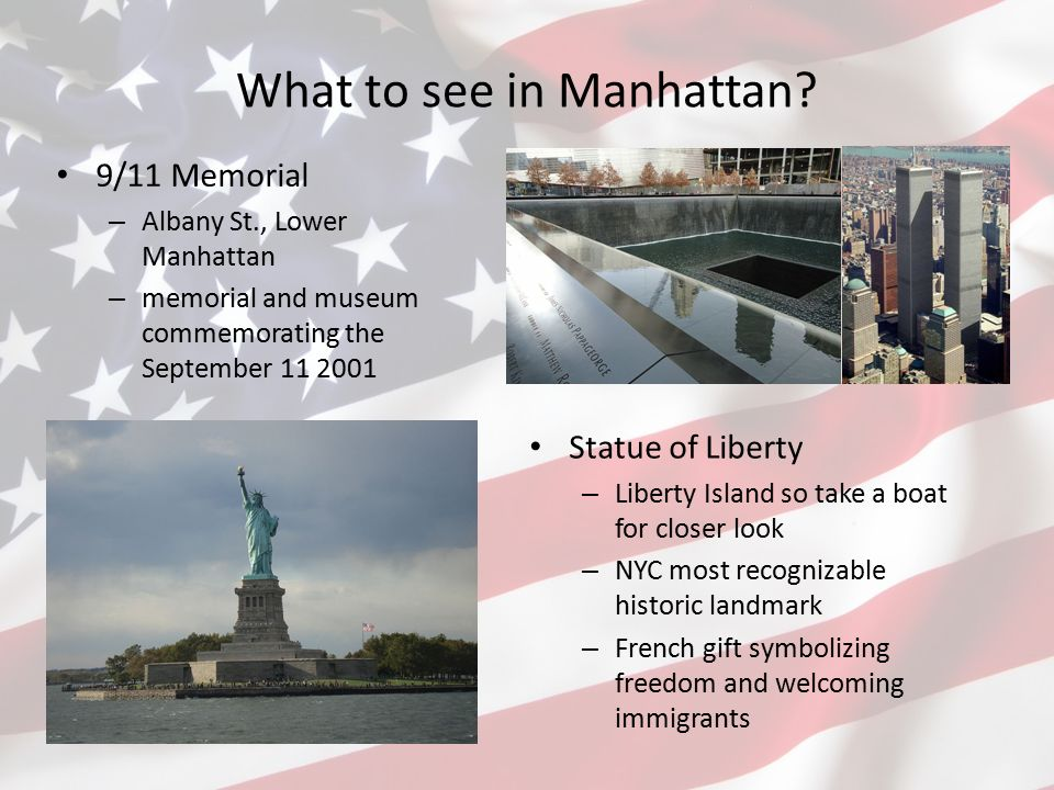 What to see in Manhattan? 9/11 Memorial – Albany St., Lower Manhattan – memorial and museum commemorating the September 11 2001 Statue of Liberty – Li