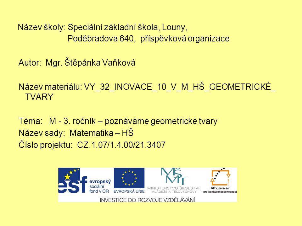 Název školy: Speciální základní škola, Louny, Poděbradova 640, příspěvková organizace Autor: Mgr. Štěpánka Vaňková Název materiálu: VY_32_INOVACE_10_V