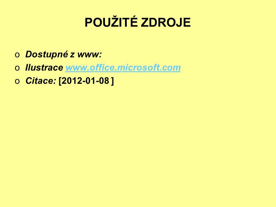 POUŽITÉ ZDROJE oDostupné z www: oIlustrace www.office.microsoft.comwww.office.microsoft.com oCitace: [2012-01-08 ]