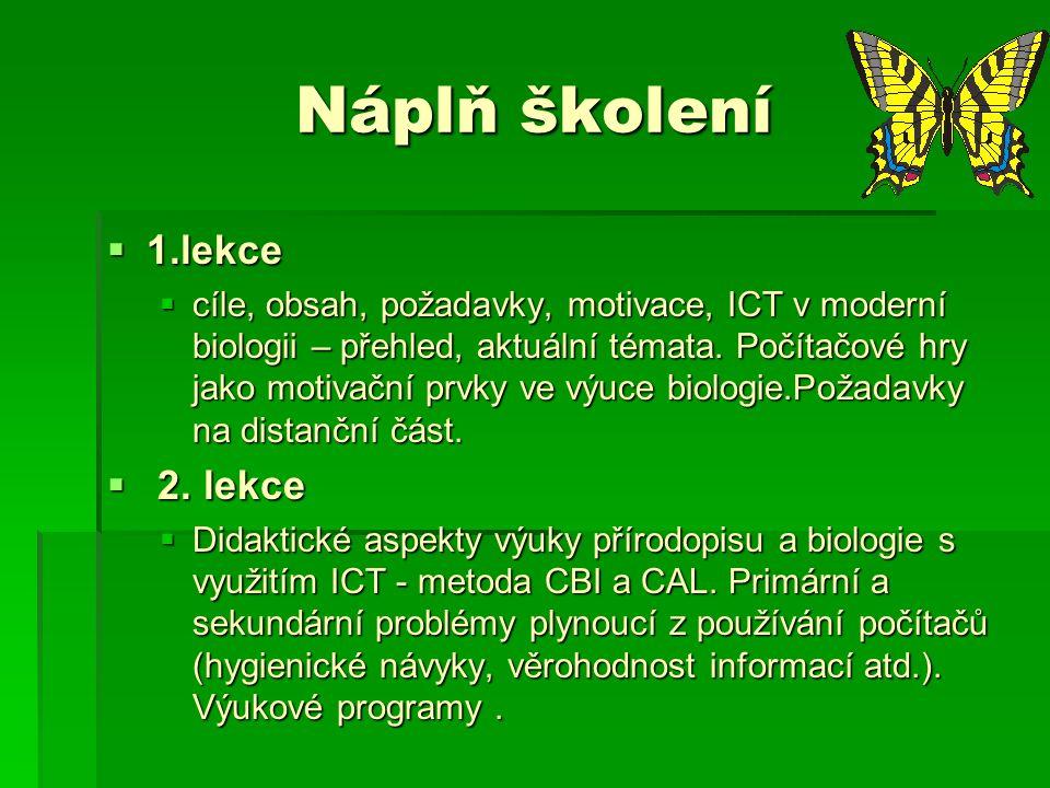 Náplň školení  1.lekce  cíle, obsah, požadavky, motivace, ICT v moderní biologii – přehled, aktuální témata.