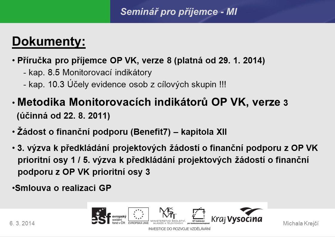 Michala Krejčí6. 3. 2014 Seminář pro příjemce - MI Dokumenty: Příručka pro příjemce OP VK, verze 8 (platná od 29. 1. 2014) - kap. 8.5 Monitorovací ind