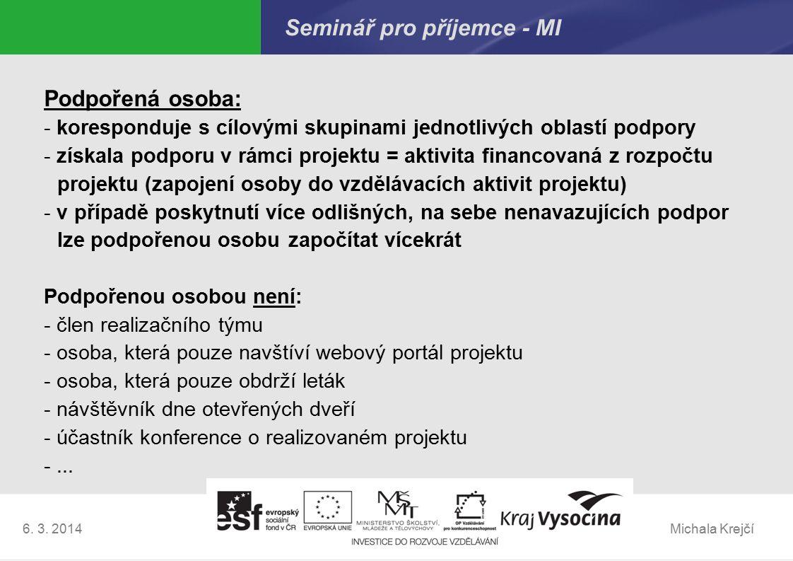 Michala Krejčí6. 3. 2014 Seminář pro příjemce - MI Podpořená osoba: - koresponduje s cílovými skupinami jednotlivých oblastí podpory - získala podporu