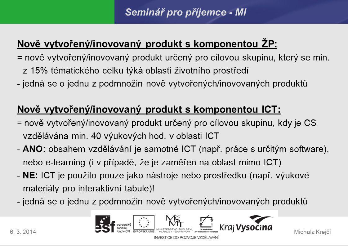 Michala Krejčí6. 3. 2014 Seminář pro příjemce - MI Nově vytvořený/inovovaný produkt s komponentou ŽP: = nově vytvořený/inovovaný produkt určený pro cí