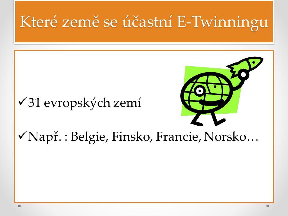 31 evropských zemí Např. : Belgie, Finsko, Francie, Norsko… Které země se účastní E-Twinningu