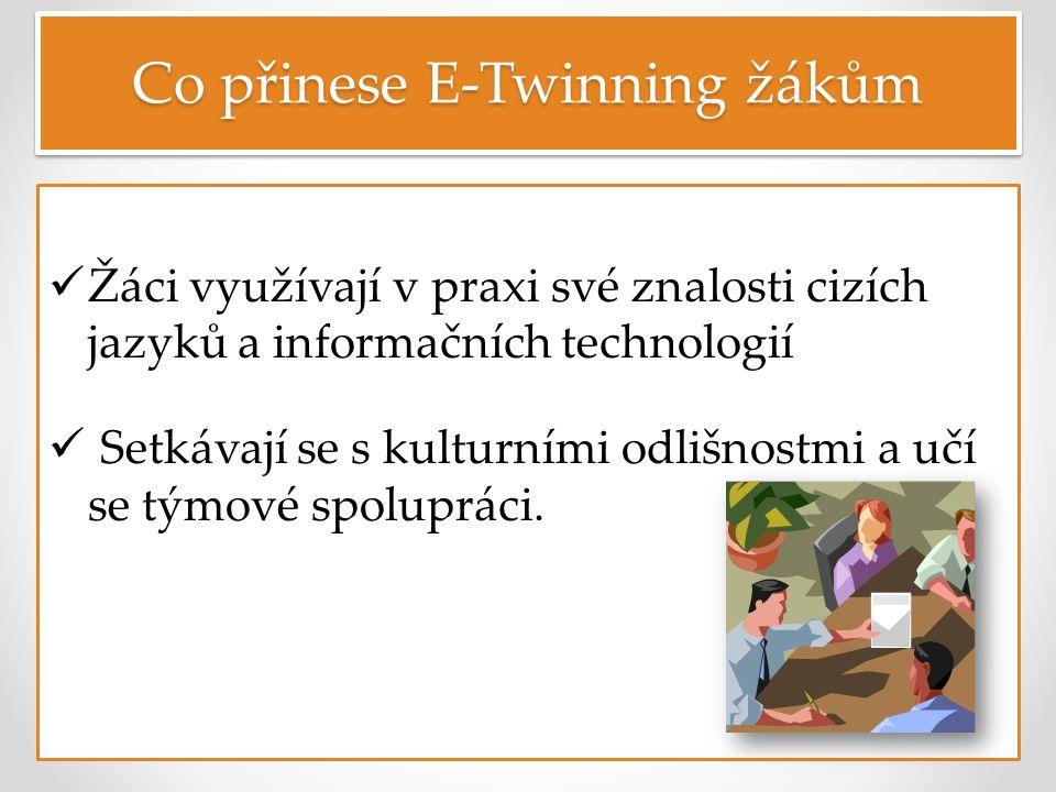 Co přinese E-Twinning žákům Žáci využívají v praxi své znalosti cizích jazyků a informačních technologií Setkávají se s kulturními odlišnostmi a učí se týmové spolupráci.