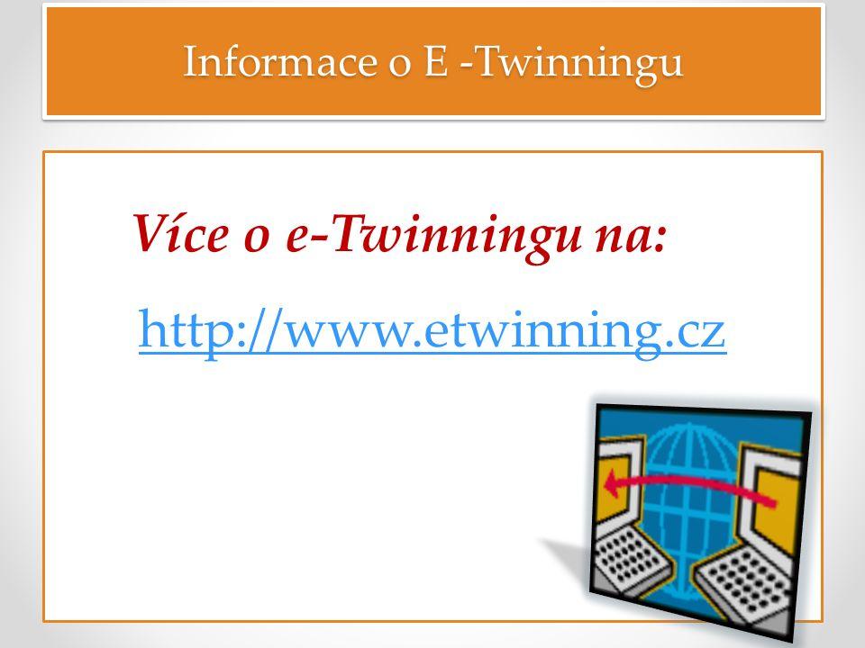 Informace o E -Twinningu Více o e-Twinningu na: http://www.etwinning.cz http://www.etwinning.cz