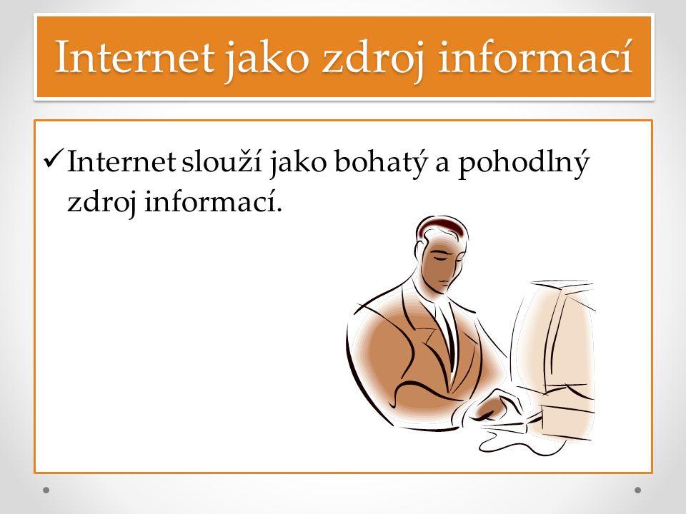 Internet jako zdroj informací Internet slouží jako bohatý a pohodlný zdroj informací.