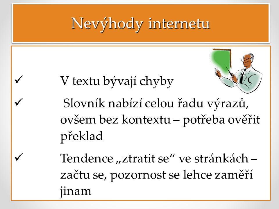 """Nevýhody internetu V textu bývají chyby Slovník nabízí celou řadu výrazů, ovšem bez kontextu – potřeba ověřit překlad Tendence """"ztratit se ve stránkách – začtu se, pozornost se lehce zaměří jinam"""