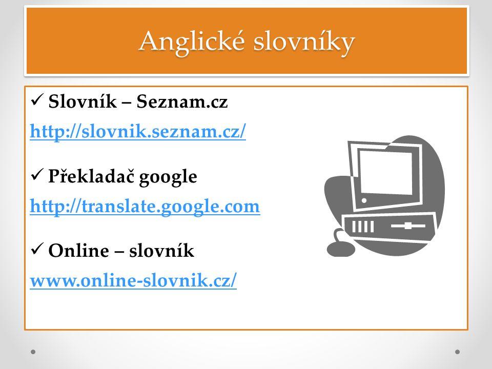 Anglické slovníky Slovník – Seznam.cz http://slovnik.seznam.cz/ Překladač google http://translate.google.com Online – slovník www.online-slovnik.cz/