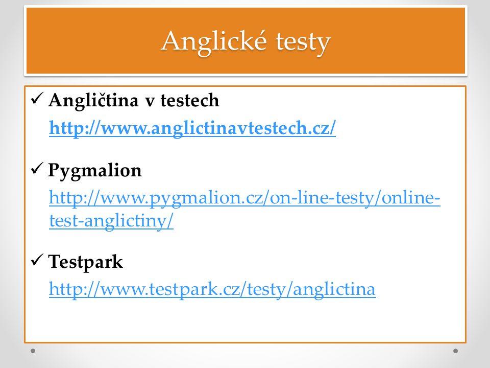 Anglické testy Angličtina v testech http://www.anglictinavtestech.cz/ Pygmalion http://www.pygmalion.cz/on-line-testy/online- test-anglictiny/ Testpark http://www.testpark.cz/testy/anglictina