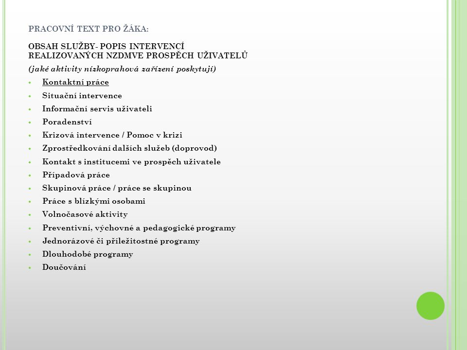 PRACOVNÍ TEXT PRO ŽÁKA: OBSAH SLUŽBY- POPIS INTERVENCÍ REALIZOVANÝCH NZDMVE PROSPĚCH UŽIVATELŮ (jaké aktivity nízkoprahová zařízení poskytují) Kontakt