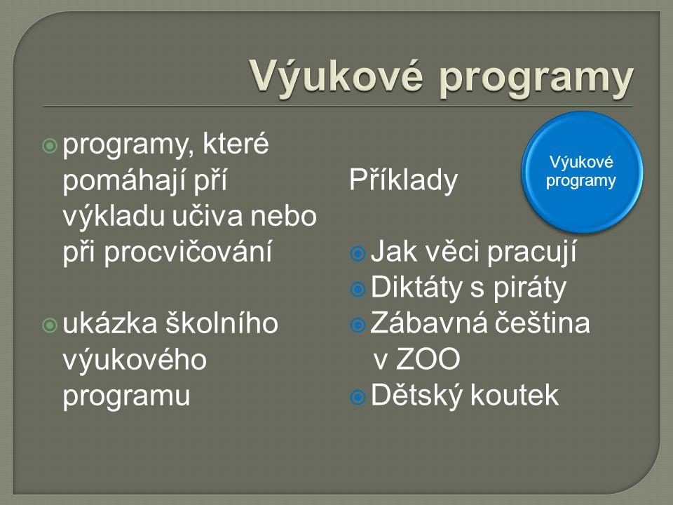 programy, které pomáhají pří výkladu učiva nebo při procvičování  ukázka školního výukového programu Příklady  Jak věci pracují  Diktáty s piráty  Zábavná čeština v ZOO  Dětský koutek Výukové programy