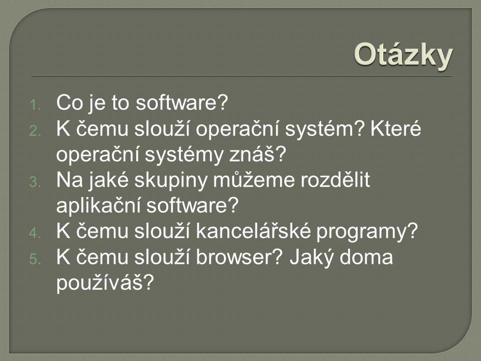 1. Co je to software. 2. K čemu slouží operační systém.