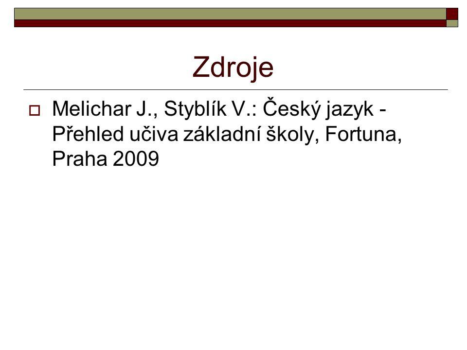 Zdroje  Melichar J., Styblík V.: Český jazyk - Přehled učiva základní školy, Fortuna, Praha 2009