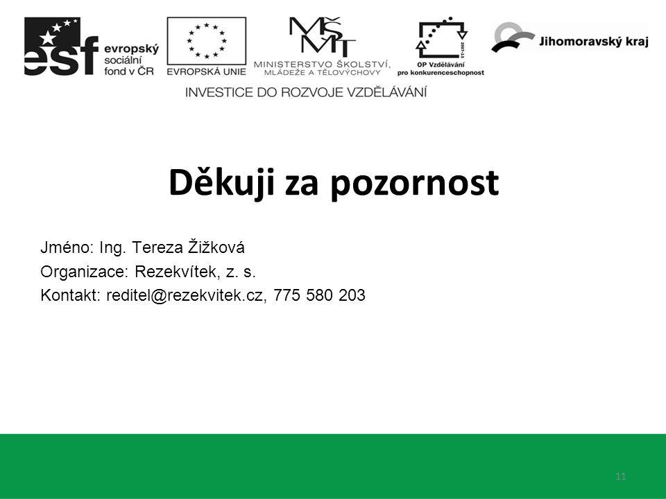 Jméno: Ing. Tereza Žižková Organizace: Rezekvítek, z. s. Kontakt: reditel@rezekvitek.cz, 775 580 203 11 Děkuji za pozornost