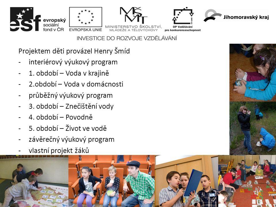 5 Projektem děti provázel Henry Šmíd -interiérový výukový program -1. období – Voda v krajině -2.období – Voda v domácnosti -průběžný výukový program