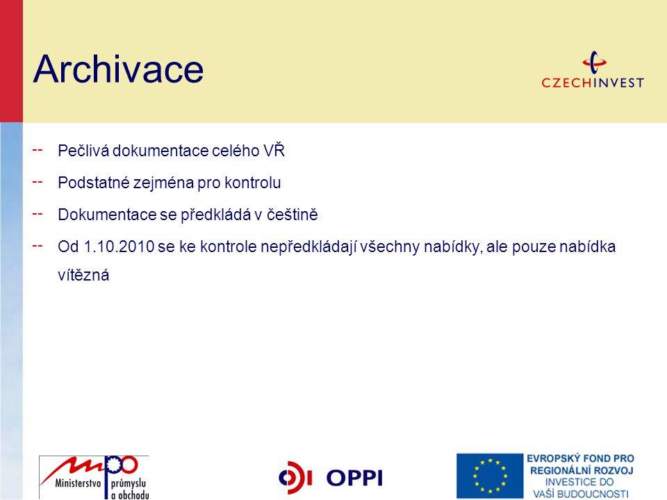 Archivace ╌ Pečlivá dokumentace celého VŘ ╌ Podstatné zejména pro kontrolu ╌ Dokumentace se předkládá v češtině ╌ Od 1.10.2010 se ke kontrole nepředkládají všechny nabídky, ale pouze nabídka vítězná
