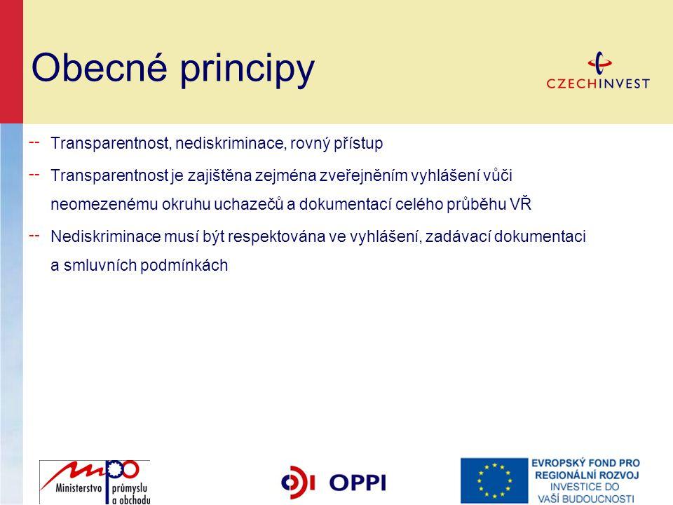 Obecné principy ╌ Transparentnost, nediskriminace, rovný přístup ╌ Transparentnost je zajištěna zejména zveřejněním vyhlášení vůči neomezenému okruhu uchazečů a dokumentací celého průběhu VŘ ╌ Nediskriminace musí být respektována ve vyhlášení, zadávací dokumentaci a smluvních podmínkách