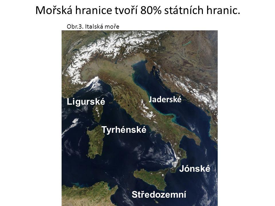 Mořská hranice tvoří 80% státních hranic. Tyrhénské Jaderské Jónské Středozemní Ligurské Obr.3.