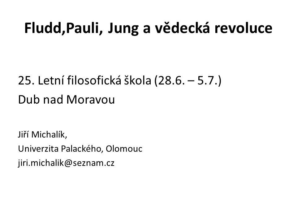 Fludd,Pauli, Jung a vědecká revoluce 25. Letní filosofická škola (28.6.